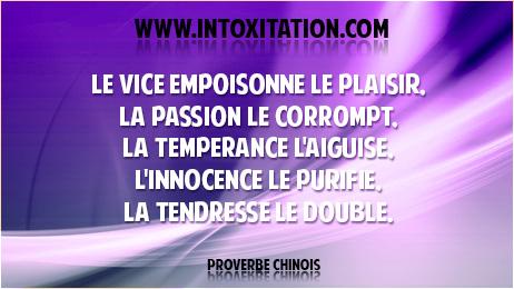 Citation : Le vice empoisonne le plaisir, la passion le corrompt, la tempérance l'aiguise, l'innocence le purifie, la tendresse le double.