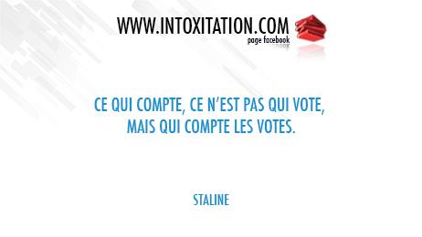 Citation : Ce qui compte, ce n'est pas qui vote, mais qui compte les votes.