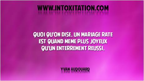 Citation Quoi Qu On Dise Un Mariage Rate Est Qua
