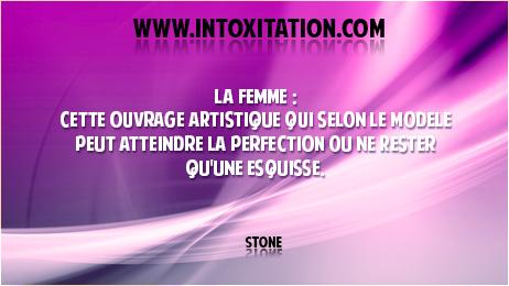Citation : La femme : cette ouvrage artistique qui selon le modèle peut atteindre la perfection ou ne rester qu'une esquisse.