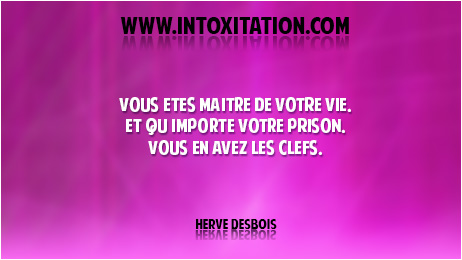 Citation : Vous êtes maître de votre vie, et qu'importe votre prison, vous en avez les clefs.