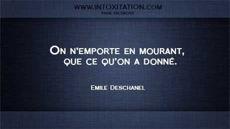 Citation : On n'emporte en mourant que ce qu'on a donné.