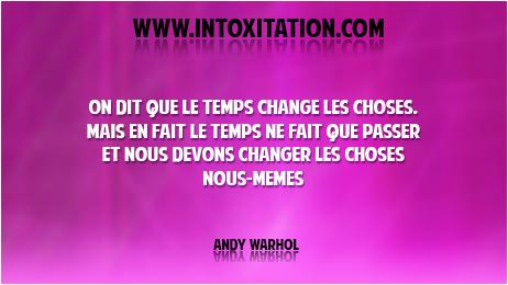Citation : On dit que le temps change les choses, mais en fait le temps ne fait que passer et nous devons changer les choses nous-mêmes.