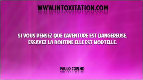 Citation : Si vous pensez que l'aventure est dangereuse, essayez la routine elle est mortelle.