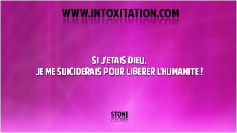 Citation : Si j'étais dieu, je me  suiciderais pour libérer l'humanité !